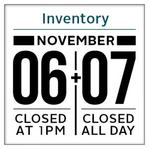 Calendar date, Closed for inventory November 6 at 1pm, November 8 Closed all day